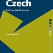 Czech - An Essential Grammar - James Naughton